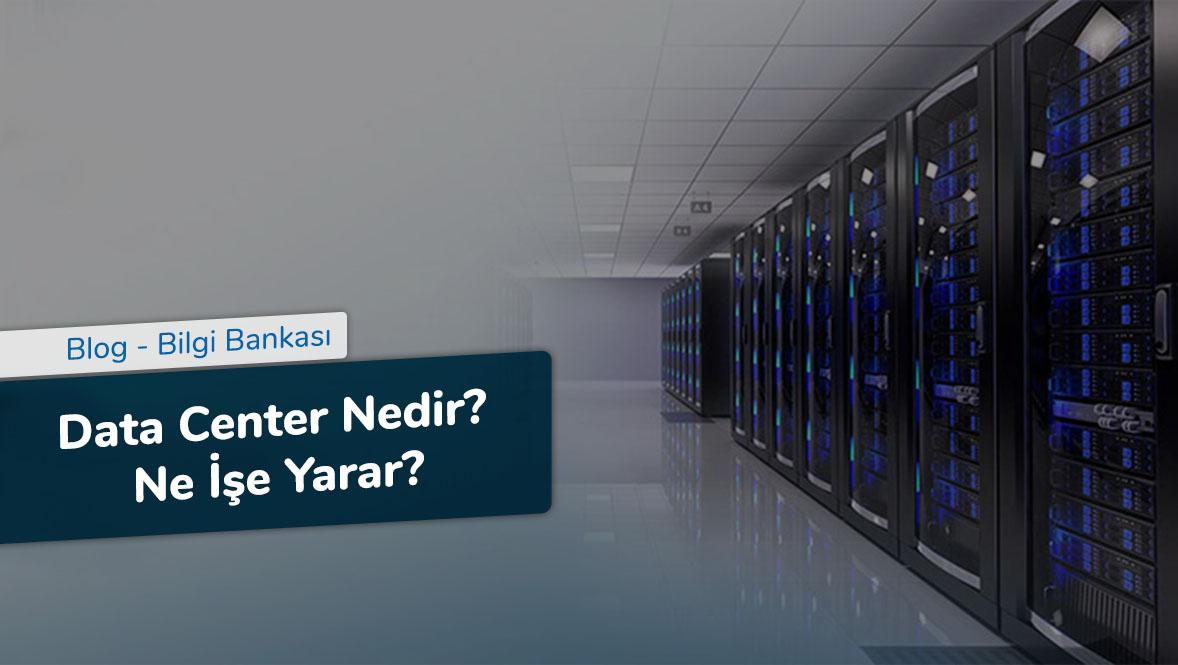 Data Center Nedir - Ne İşe Yarar