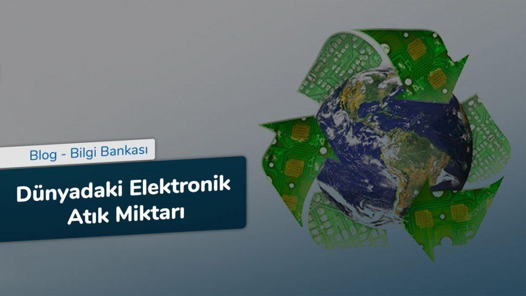 Dünyadaki Elektronik Atık Miktarı