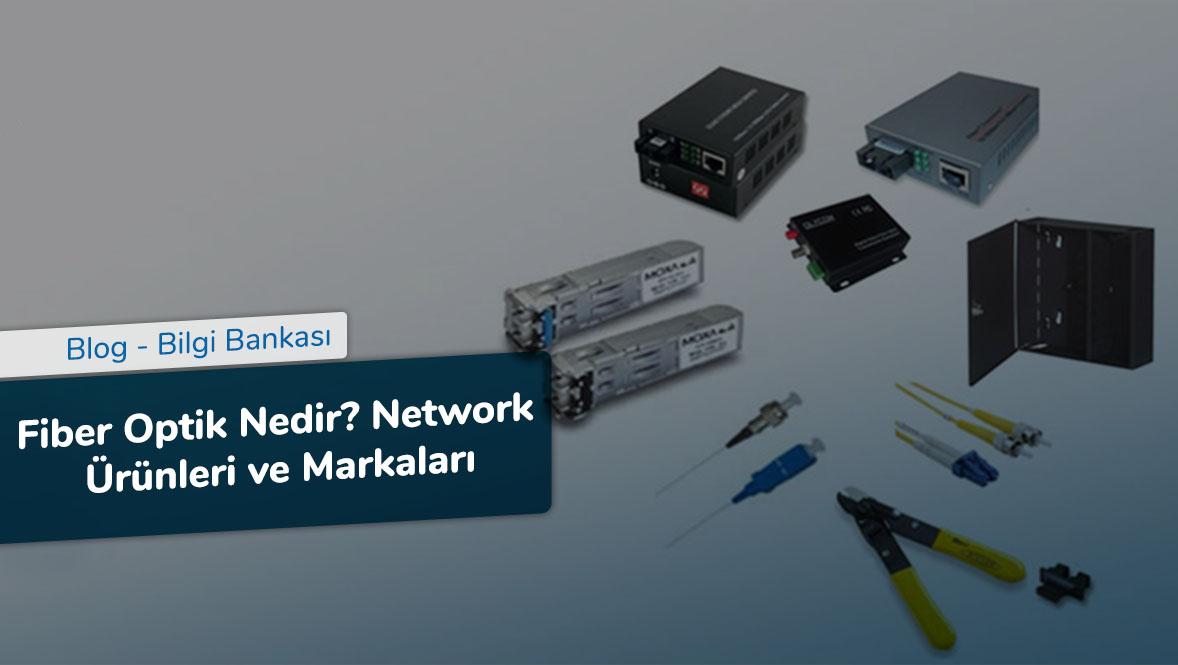 Fiber Optik Nedir - Network Ürünleri ve Markaları