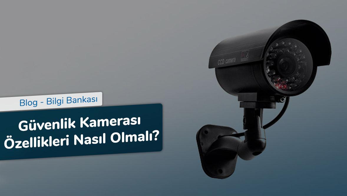 Güvenlik Kamerası Özellikleri Nasıl Olmalı