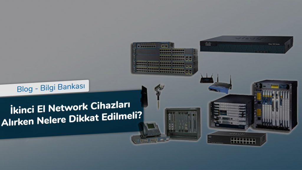İkinci El Network Cihazları Alırken Nelere Dikkat Edilmeli