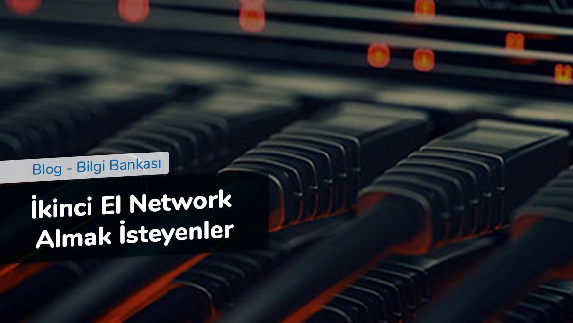 İkinci El Network Almak İsteyenler