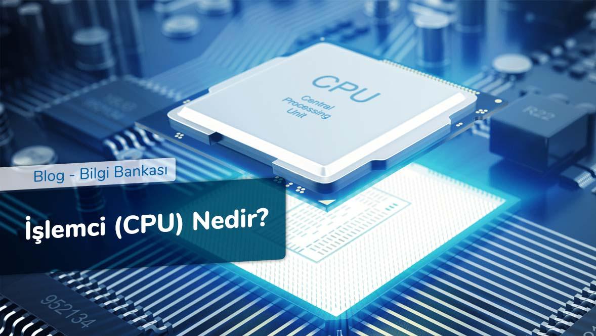 İşlemci (CPU) Nedir