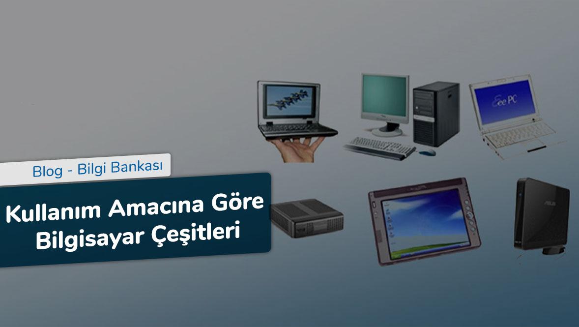 Kullanım Amacına Göre Bilgisayar Çeşitleri