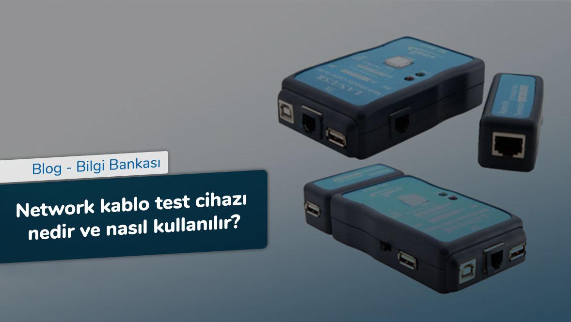 Network kablo test cihazı nedir ve nasıl kullanılır