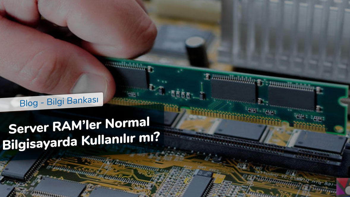 Server RAM'ler Normal Bilgisayarda Kullanılır mı