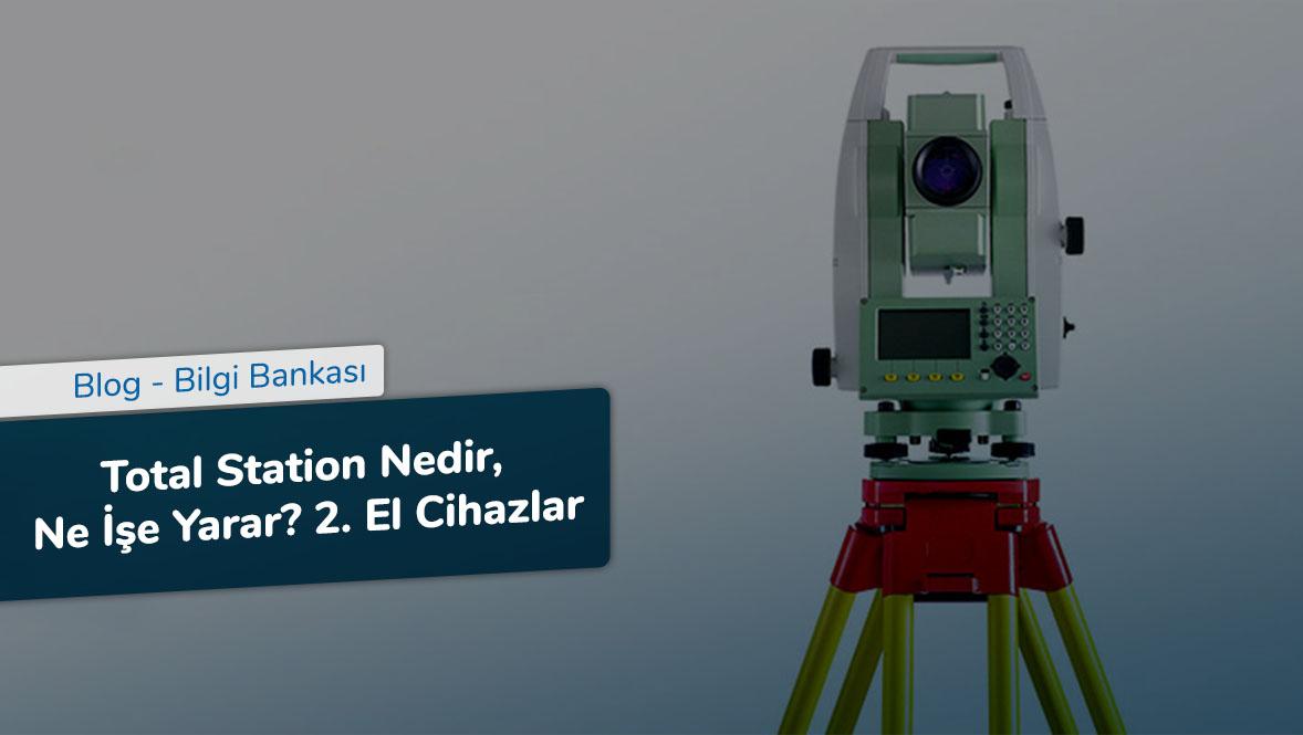 Total Station Nedir, Ne İşe Yarar - 2. El Cihazlar
