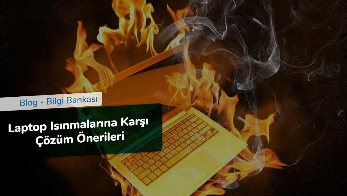Laptop Isınmalarına Karşı Çözüm Önerileri