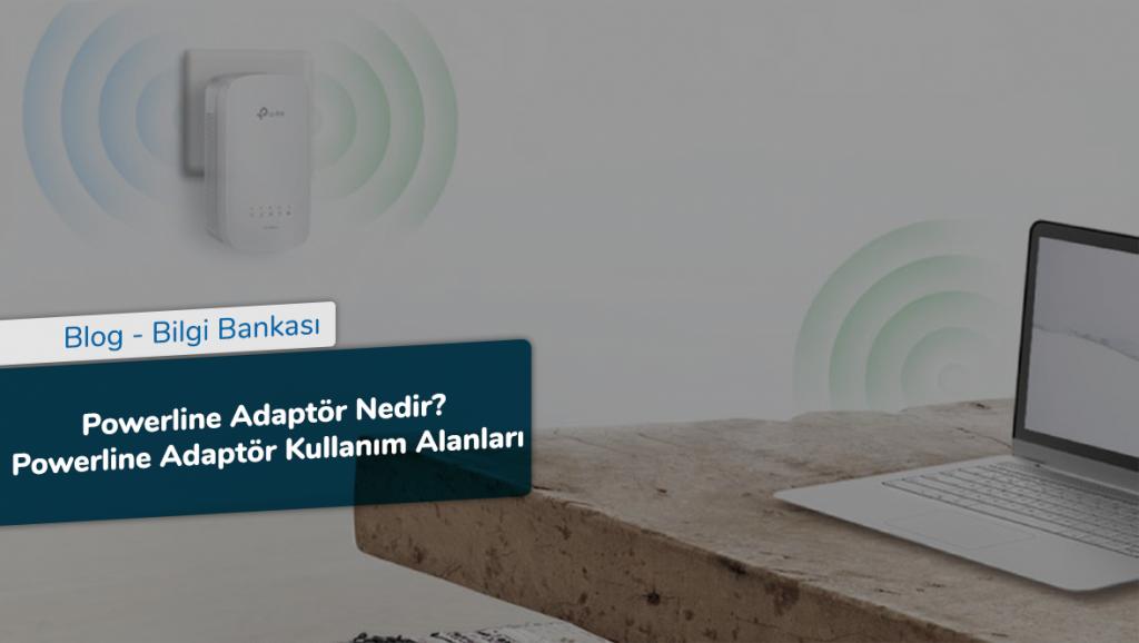 Powerline Adaptör Nedir - Powerline Adaptör Kullanım Alanları