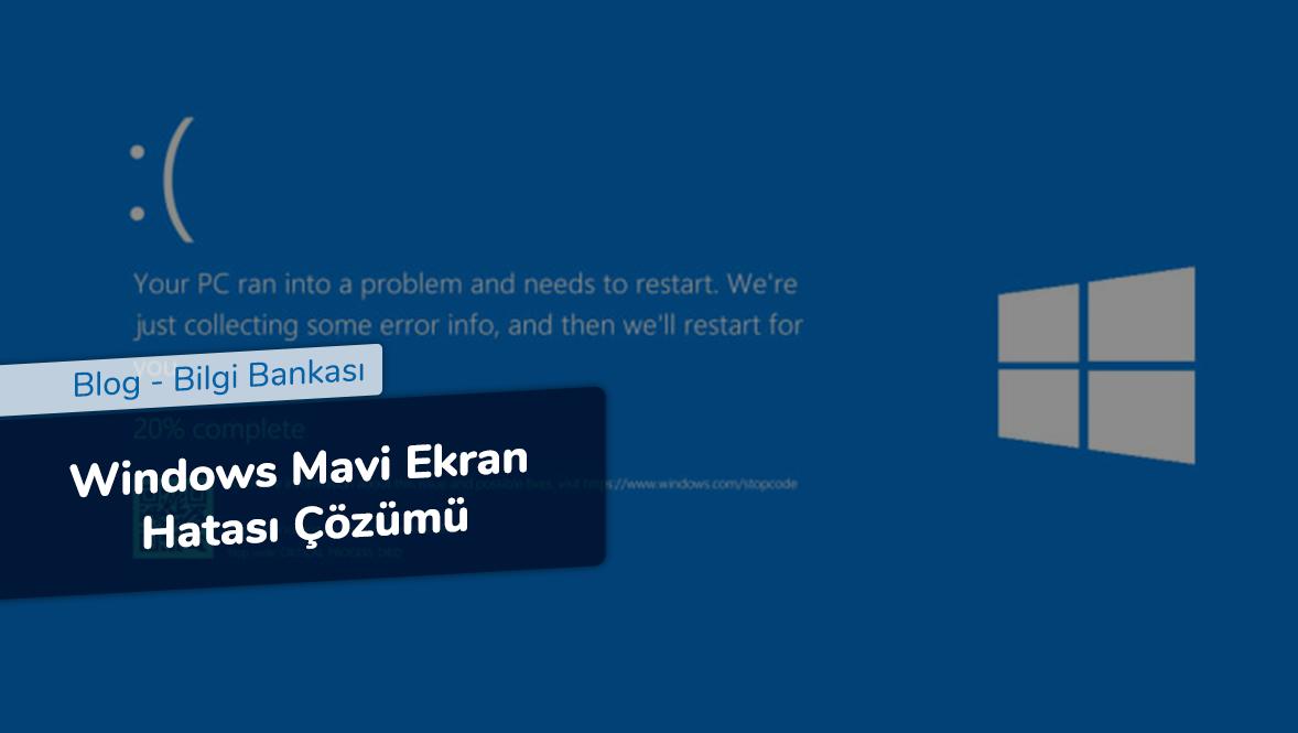 Windows Mavi Ekran Hatası Çözümü