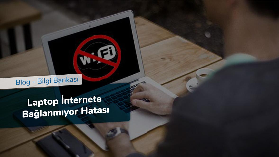 Laptop İnternete Bağlanmıyor Hatası