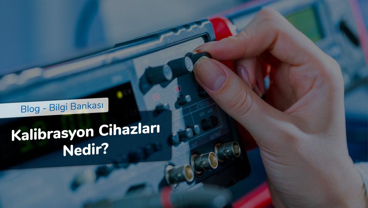 Kalibrasyon Cihazları Nedir