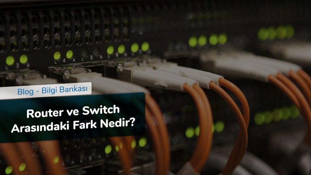 Router ve Switch Arasındaki Fark Nedir
