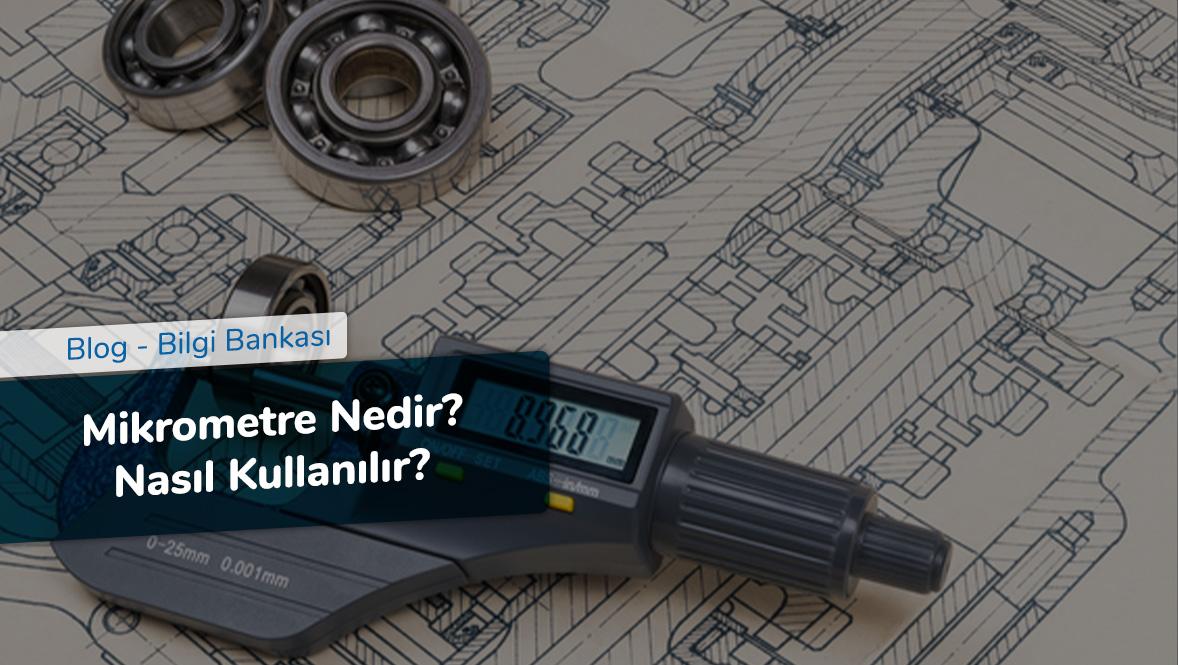 Mikrometre Nedir - Nasıl Kullanılır