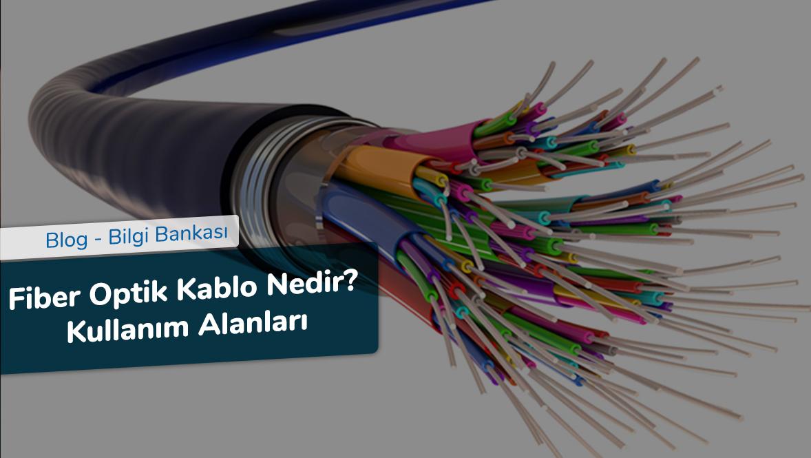 Fiber Optik Kablo Nedir - Kullanım Alanları
