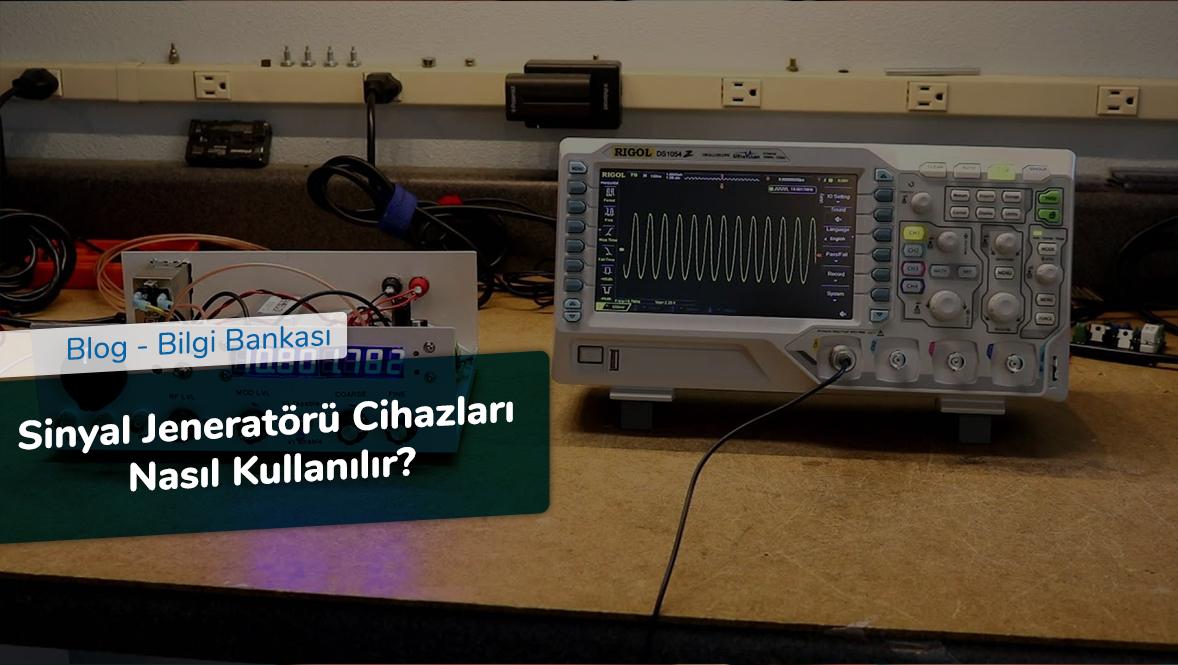 Sinyal Jeneratörü Cihazları Nasıl Kullanılır