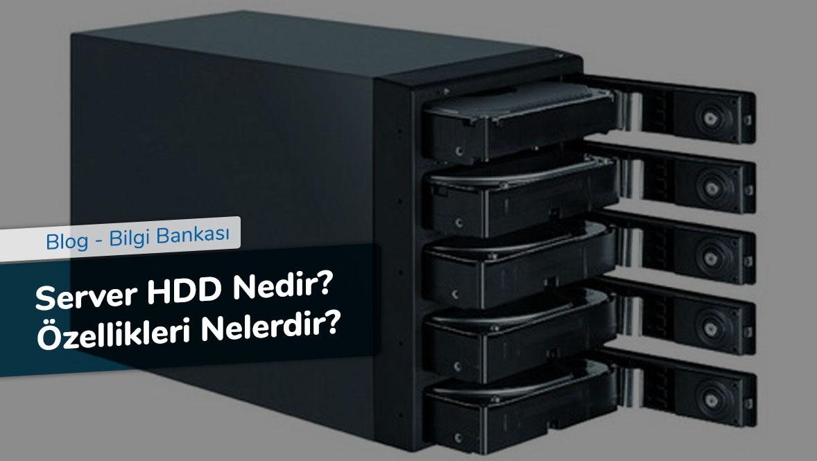 Server HDD Nedir - Özellikleri Nelerdir