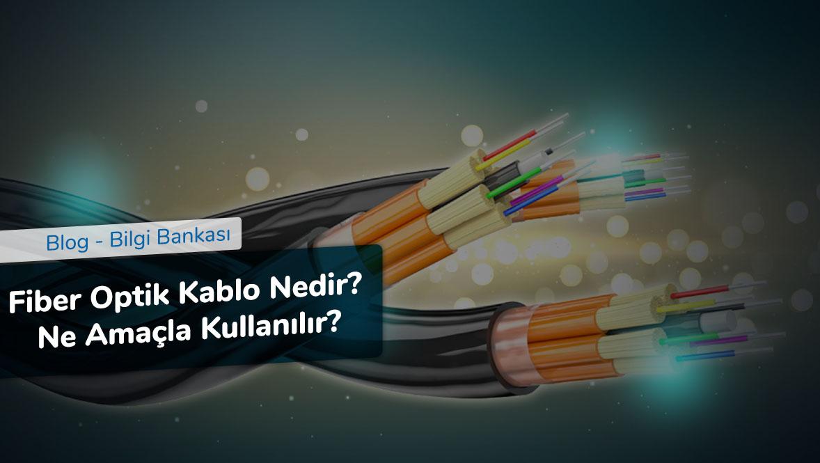 Fiber Optik Kablo Nedir - Ne Amaçla Kullanılır