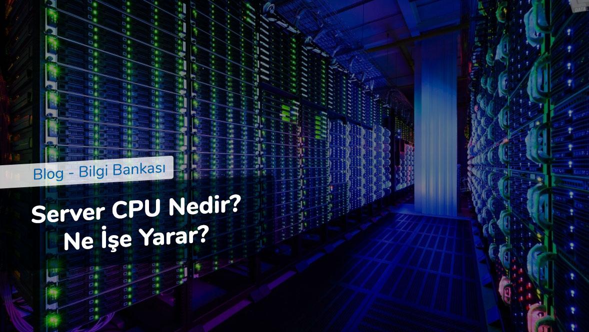 Server CPU Nedir - Ne İşe Yarar