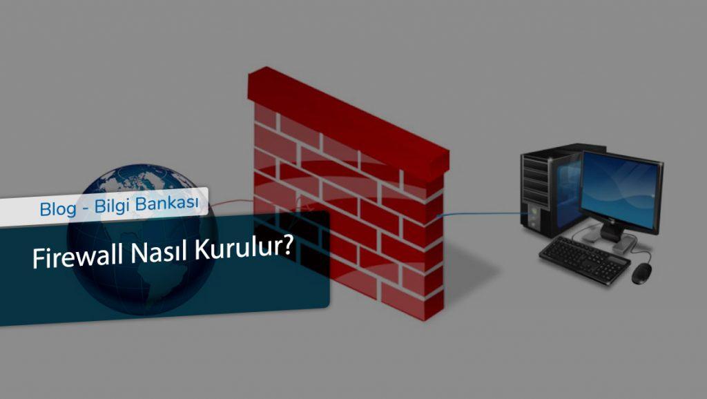 Firewall Nasıl Kurulur