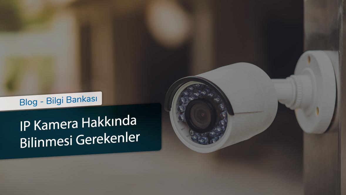 IP Kamera Hakkında Bilinmesi Gerekenler