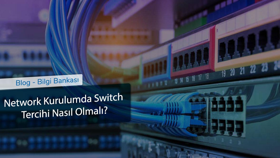 Network Kurulumda Switch Tercihi Nasıl Olmalı