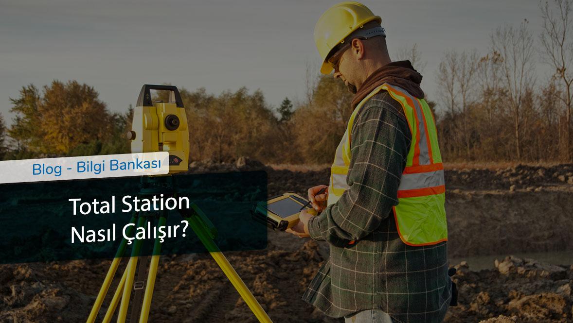 Total Station Nasıl Çalışır