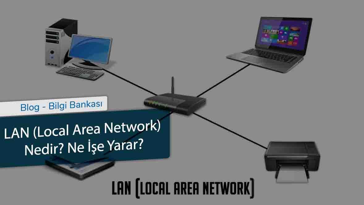 LAN (Local Area Network) Nedir-Ne İşe Yarar